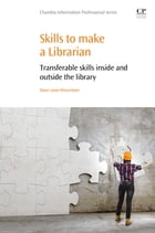Skills to Make a Librarian: Transferable Skills Inside and Outside the Library by Dawn Lowe-Wincentsen