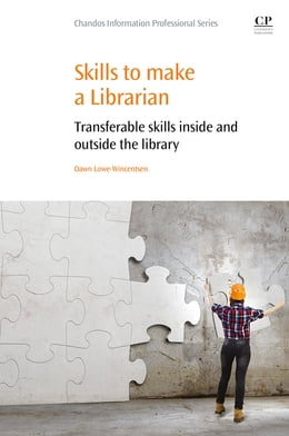 Book Skills to Make a Librarian: Transferable Skills Inside and Outside the Library by Dawn Lowe-Wincentsen