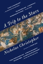 A Trip to the Stars: A Novel by Nicholas Christopher