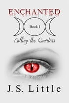 Enchanted: Calling the Quarters (Book I) by J. S. Little