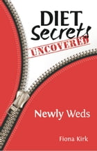 Diet Secrets Uncovered: Newly Weds: Secrets to Successful Fat Loss by Fiona Kirk