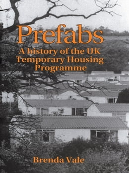 Book Prefabs: The history of the UK Temporary Housing Programme by Brenda Vale