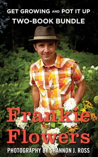 Frankie Flowers Two-Book Bundle: Get Growing and Pot It Up