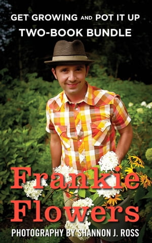 Frankie Flowers Two-Book Bundle: Get Growing and Pot It Up by Frankie Flowers