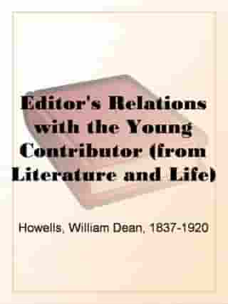 The Editor's Relations With The Young Contributor by William Dean