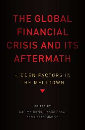 The Global Financial Crisis and Its Aftermath: Hidden Factors in the Meltdown by A.G. Malliaris