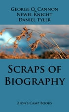 Scraps of Biography: The Faith-Promoting Series, Book 10 by George Q. Cannon