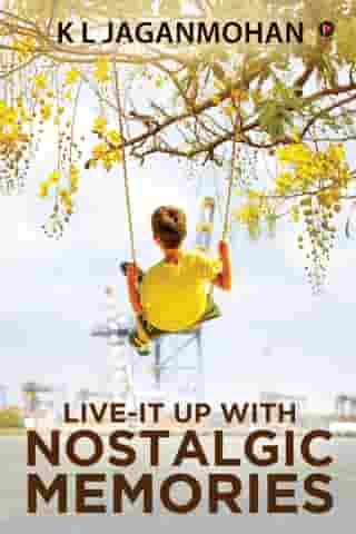 Live-it up with nostalgic memories by K L JAGANMOHAN