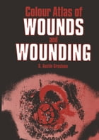 Colour Atlas of Wounds and Wounding by G.A. Gresham