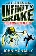 The Forbidden City (Infinity Drake, Book 2) by John McNally