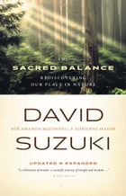 Sacred Balance 3rd Ed., The: Rediscovering Our Place in Nature, Updated and Expanded by David Suzuki
