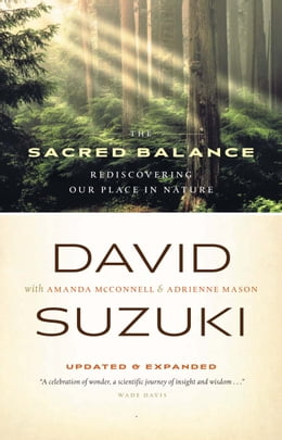 Book Sacred Balance 3rd Ed., The: Rediscovering Our Place in Nature, Updated and Expanded by David Suzuki