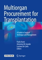 Multiorgan Procurement for Transplantation: A Guide to Surgical Technique and Management by Paolo Aseni