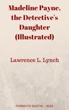 Madeline Payne, the Detective's Daughter (Illustrated) by Lawrence L. Lynch