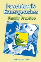 Psychiatric Emergencies in Family Practice by J. Pollitt