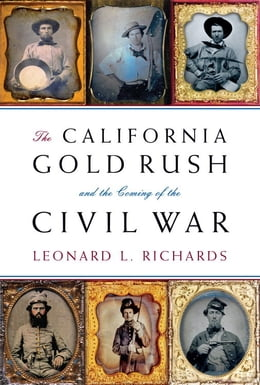 Book The California Gold Rush and the Coming of the Civil War by Leonard L. Richards