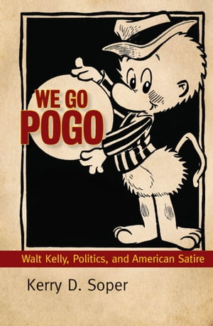 We Go Pogo Walt Kelly,  Politics,  and American Satire