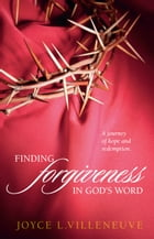 Finding Forgiveness in God's Word: A journey of hope and redemption. by Joyce L. Villeneuve