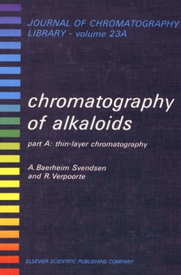 Book CHROMATOGRAPHY OF ALKALOIDS, PART A: THIN-LAYER CHROMATOGRAPHY by Baerheim Svendsen, A.