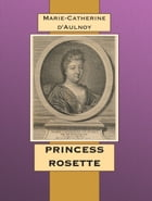 PRINCESS ROSETTE by Marie-Catherine d'Aulnoy