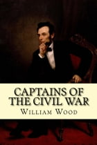 Captains of the Civil War by William Wood
