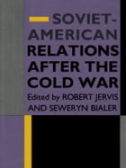 Soviet-American Relations After the Cold War by Robert Jervis