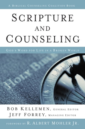 Scripture and Counseling God's Word for Life in a Broken World