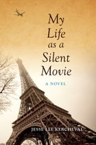 My Life as a Silent Movie: A Novel