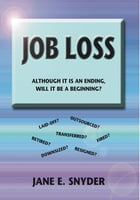 Job Loss: Although It Is An Ending, Will It Be a Beginning by Jane Snyder