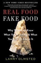 Real Food/Fake Food: Why You Don't Know What You're Eating and What You Can Do About It by Larry Olmsted