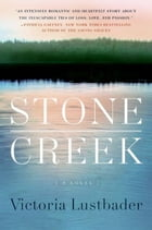 Stone Creek: A Novel by Victoria Lustbader