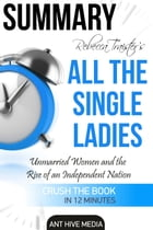 Rebecca Traister's All the Single Ladies: Unmarried Women and the Rise of an Independent Nation | Summary by Ant Hive Media