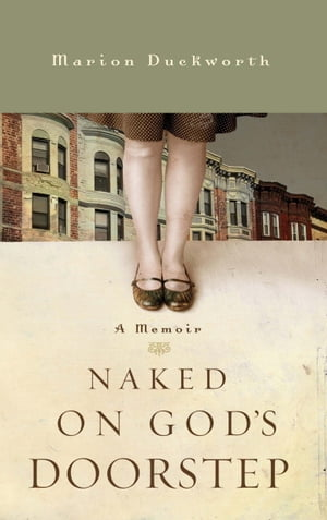 Naked on God's Doorstep A Memoir
