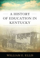 A History of Education in Kentucky by William E. Ellis
