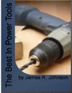 he Best In Power Tools by James R. Johnson