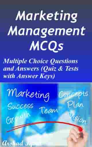 Marketing Management MCQs: Multiple Choice Questions and Answers (Quiz & Tests with Answer Keys) by Arshad Iqbal
