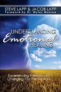 Understanding Emotional Healing: Experiencing Freedom by Changing Our Perception!