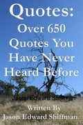 Quotes: Over 650 Original Quotes That You Have Never Heard Before