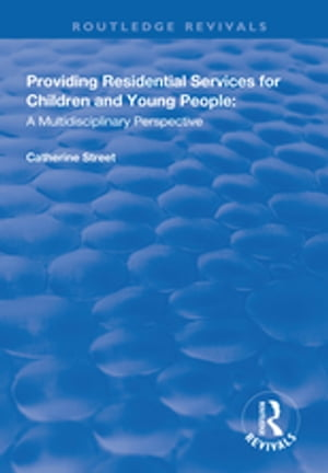 Providing Residential Services for Children and Young People: A Multidisciplinary Perspective