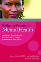 Reflective Practice in Mental Health: Advanced Psychosocial Practice with Children, Adolescents and…
