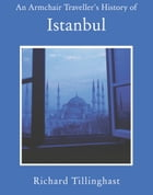An Armchair Traveller's History of Istanbul: City of Remembering and Forgetting