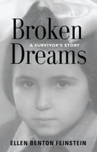 BROKEN DREAMS: A Survivor's Story by Ellen Benton Feinstein