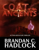 Coat of the Ancients: Action Adventure Thriller by Brandan Hadlock