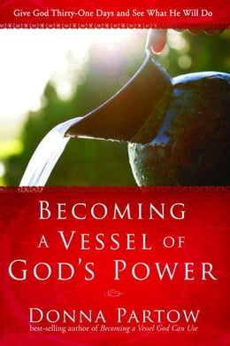 Book Becoming a Vessel of God's Power: Give God Thirty Days and See What He Will Do by Donna Partow