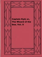 Captain Kyd; or, The Wizard of the Sea. Vol. II by J. H. Ingraham