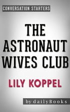 The Astronaut Wives Club: by Lily Koppel , Conversation Starters: A True Story by Daily Books