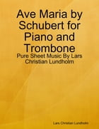 Ave Maria by Schubert for Piano and Trombone - Pure Sheet Music By Lars Christian Lundholm by Lars Christian Lundholm
