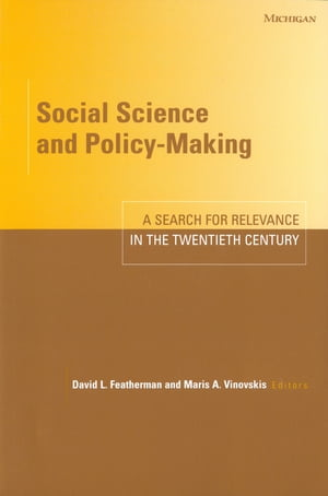 Social Science and Policy-Making A Search for Relevance in the Twentieth Century