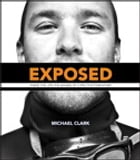 Exposed: Inside the Life and Images of a Pro Photographer by Michael Clark