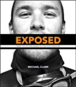 Book Exposed: Inside the Life and Images of a Pro Photographer by Michael Clark